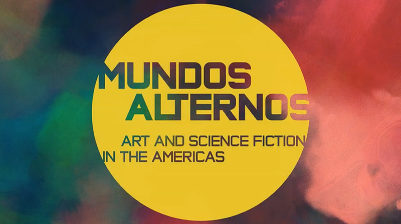 Erica Bohm // Mundos Alternos: Art and Science Fiction in the Americas